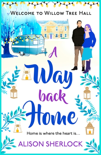 A Way Back Home - The perfect feel-good, laugh out loud romance of Christmas 2018 ebook by Alison Sherlock