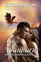Danburn - The English Dragon ebook by Kathi S. Barton