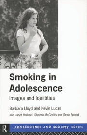 Smoking in Adolescence - Images and Identities ebook by Barbara Lloyd,Kevin Lucas