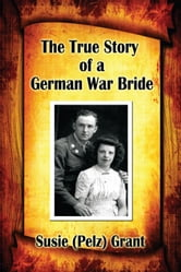 The True Story of a German War Bride ebook by Susie (Pelz) Grant