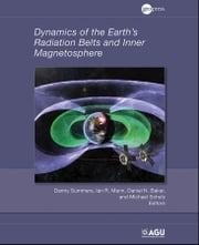 Dynamics of the Earth's Radiation Belts and Inner Magnetosphere ebook by Danny Summers,I. R. Mann,D. N. Baker,M. G. Schulz