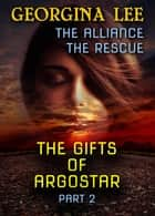 The Gifts of Argostar Part 2 - The Gifts of Argostar, #2 ebook by Georgina Lee
