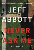 Never Ask Me ebook by Jeff Abbott