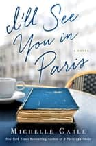 I'll See You in Paris ebook by Michelle Gable