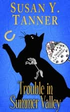Trouble in Summer Valley - Trouble Cat Mysteries, #4 ebook by Susan Y. Tanner