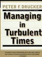 Managing In Turbulent Times ebook by Peter F. Drucker