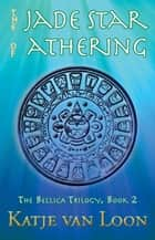 The Jade Star of Athering - The Bellica Trilogy, #2 ebook by Katje van Loon