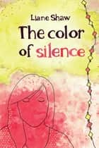 The Color of Silence ebook by Liane Shaw