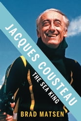 Jacques Cousteau - The Sea King ebook by Brad Matsen