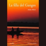 La filla del Ganges Audiolibro by Asha Miró