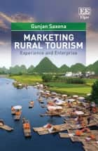 Marketing Rural Tourism - Experience and Enterprise ebook by Gunjan Saxena