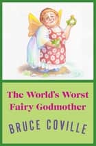 The World's Worst Fairy Godmother ebook by Bruce Coville