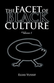 THE FACET OF BLACK CULTURE - Volume 1 ebook by Elias Yussif