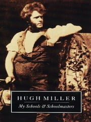 My Schools and Schoolmasters ebook by Miller, Hugh