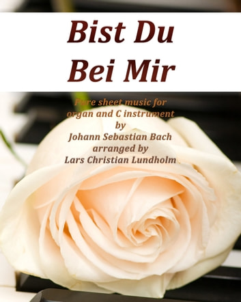 Bist Du Bei Mir Pure sheet music for organ and C instrument by Johann Sebastian Bach arranged by Lars Christian Lundholm ebook by Pure Sheet Music