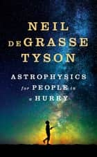 Astrophysics for People in a Hurry Ebook di Neil deGrasse Tyson