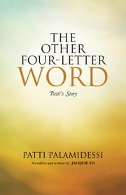 The Other Four-Letter Word - Pattis Story ebook by Patti Palamidessi