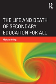 The Life and Death of Secondary Education for All ebook by Richard Pring