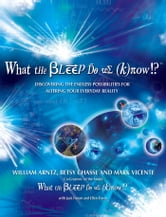 What the Bleep Do We Know!?™ - Discovering the Endless Possibilities for Altering Your Everyday Reality ebook by William Arntz,Betsy Chasse,Mark Vicente