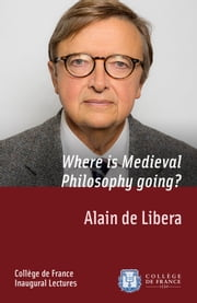 Where is Medieval Philosophy going? - Inaugural Lecture delivered on Thursday 13 February 2014 ebook by Alain de Libera