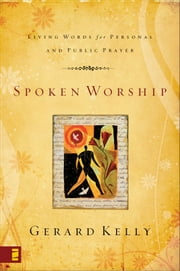 Spoken Worship - Living Words for Personal and Public Prayer ebook by Gerard Kelly