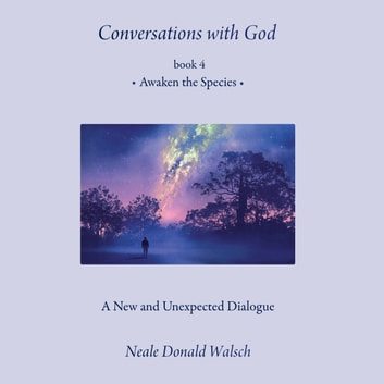 Conversations with God - Awaken the Species, a New and Unexpected Dialogue audiobook by Neale Donald Walsch