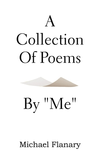 A Collection of Poems by ''Me'' ebook by Michael Flanary