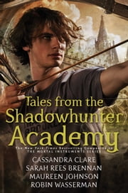Tales from the Shadowhunter Academy ebook by Cassandra Clare,Sarah Rees Brennan,Maureen Johnson,Robin Wasserman