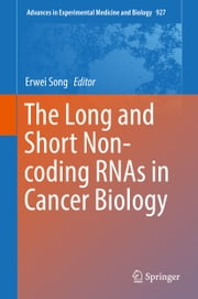 The Long and Short Non-coding RNAs in Cancer Biology ebook by Erwei Song
