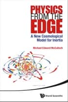 Physics from the Edge - A New Cosmological Model for Inertia ebook by Michael Edward McCulloch