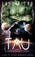 Tau: A Sci-Fi Alien Romance Novel - The Alpha Quadrant Series, #2 ebook by