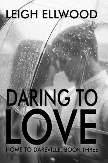 Daring To Love - Home to Dareville, #3 ebook by Leigh Ellwood