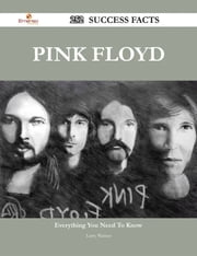 Pink Floyd 252 Success Facts - Everything you need to know about Pink Floyd ebook by Larry Warner