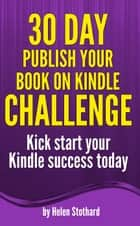 30 Day Publish Your Book on Kindle Challenge ebook by Helen Stothard
