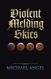 Violent Melding Skies ebook by Michael Angel