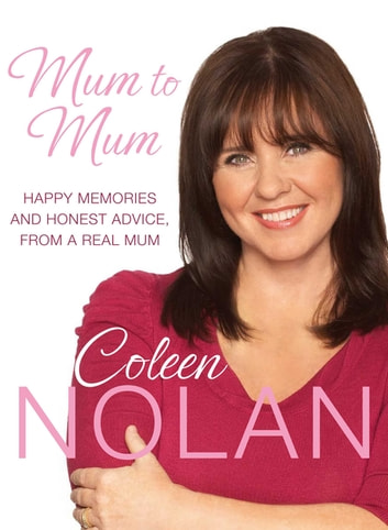 Mum to Mum - Happy Memories and Honest Advice, From a Real Mum ebook by Coleen Nolan