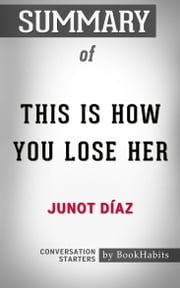 Summary of This Is How You Lose Her by Junot Díaz | Conversation Starters ebook by Book Habits