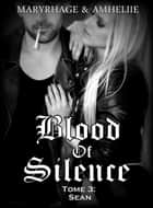 Blood Of Silence, Tome 3 : Sean ebook by Maryrhage,Amheliie
