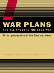 War Plans and Alliances in the Cold War - Threat Perceptions in the East and West ebook by Vojtech Mastny,Sven S. Holtsmark,Andreas Wenger