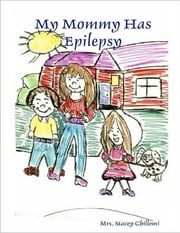 My Mommy Has Epilepsy ebook by Stacey Chillemi