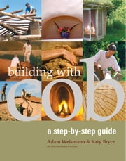 Building with Cob - A Step-by-Step Guide ebook by Adam Weismann,Katy Bryce