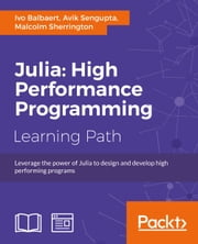 Julia: High Performance Programming ebook by Ivo Balbaert, Avik Sengupta, Malcolm Sherrington