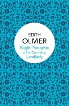 Night Thoughts of a Country Landlady ebook by Edith Olivier