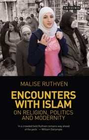 Encounters with Islam - On Religion, Politics and Modernity ebook by Malise Ruthven