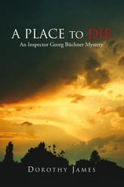 A Place to Die - An Inspector Georg Büchner Mystery ebook by Dorothy James