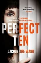 Perfect Ten - A powerful novel about one woman's search for revenge ebook by Jacqueline Ward