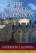 The Tower of London ebook by Anderson Caldwell