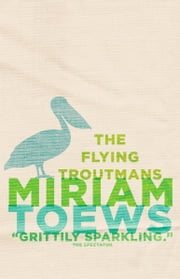 The Flying Troutmans ebook by Miriam Toews
