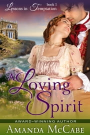 A Loving Spirit (Lessons in Temptation Series, Book 1) - Regency Romance ebook by Amanda McCabe