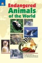 Endangered Animals of the World - For the first time, a well-illustrated collection of over 100 threatened animals ebook by VIKAS KHATRI
